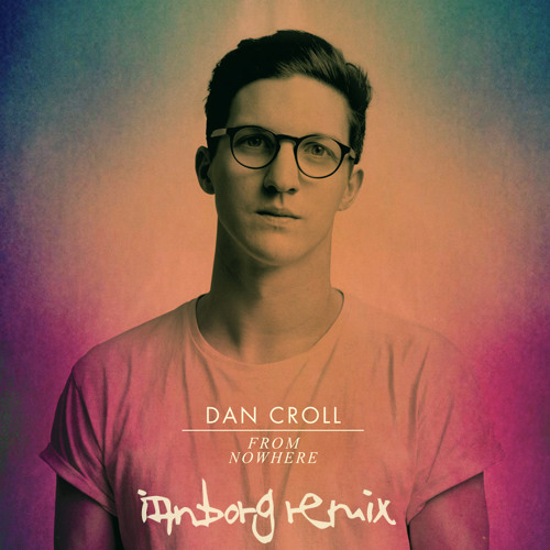 Dan Croll - From Nowhere (Ianborg Remix)