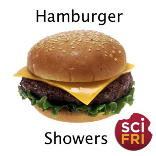 SciFri Snack: Hamburger Showers