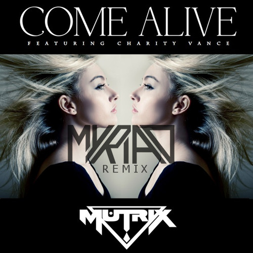 Mutrix ft. Charity Vance - Come Alive (Myriad Remix) [FREE DOWNLOAD] ©
