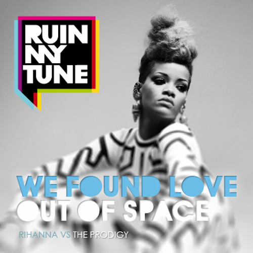 Rihanna vs The Prodigy - We Found Love Out Of Space (RUINMYTUNE MashUp)