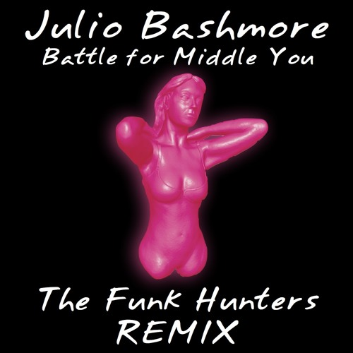 Julio Bashmore - Battle For Middle You (The Funk Hunters Remix) - FREE DOWNLOAD
