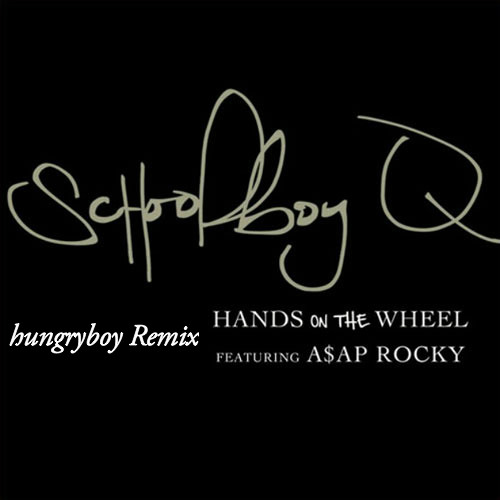 Hands On The Wheel (hungryboy Remix) - Schoolboy Q