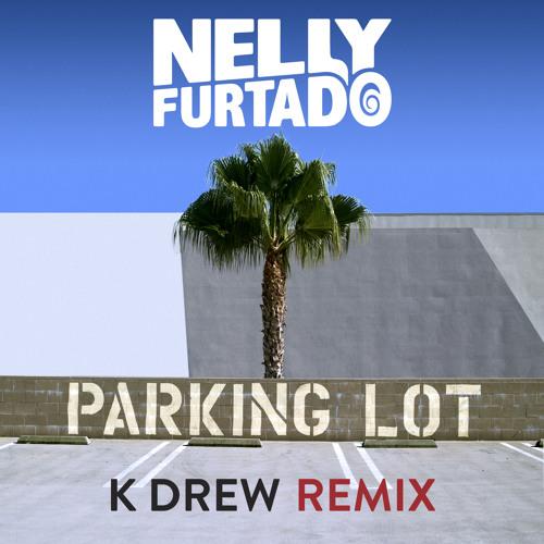Nelly Furtado - Parking Lot (K Drew Remix)