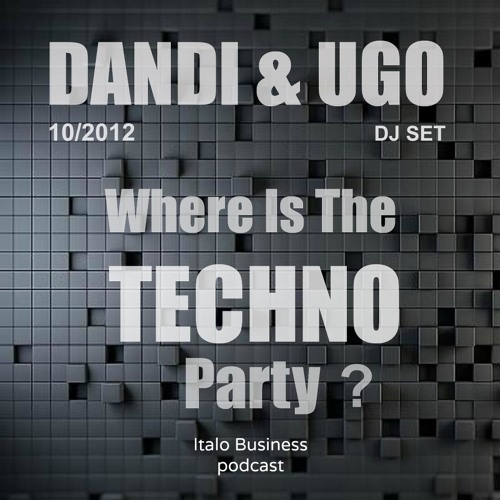 Free Download - Dandi & Ugo dj set - Where Is The Techno Party ? - 10 - 2012 Italo Business