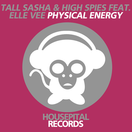 Tall Sasha & High Spies Feat Elle Vee - Physical Energy (Radio Edit)