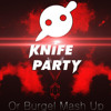 Knife Party - Internet Friends [Or Burgel Mash-Up] ~~ OUT! ~~ And Now You Going To .. FUCK YOU!