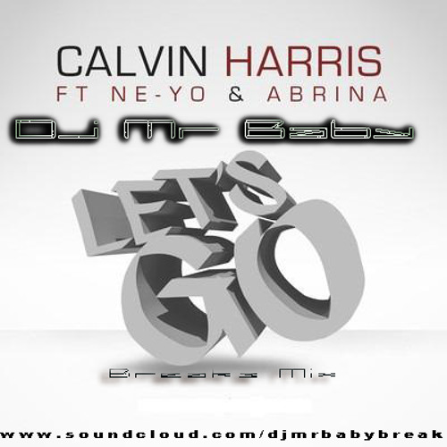 Calvin Harris feat. Ne-Yo  -  Let's Go (DjMrBaby Breaks Mix) COMING SOON FREE DONWLOAD!!!