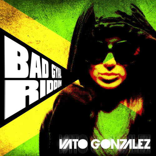 Vato Gonzalez - Bad Gyal Riddim (Preview)