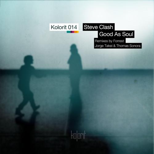 Steve Clash - Good As Soul EP [Kolorit Digital KR014] - out oct 3rd