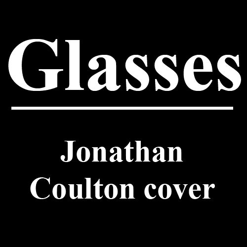 Glasses (Jonathan Coulton cover)