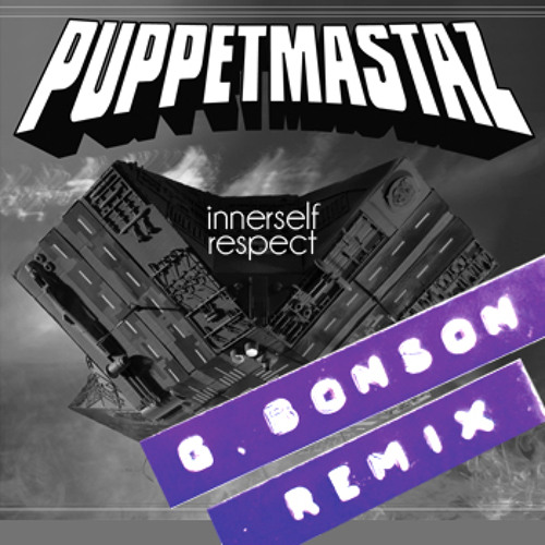 Puppetmastaz - Innerself Respect (Remix by G Bonson)