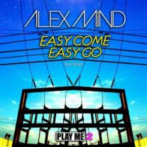 Alex Mind - Easy come Easy Go