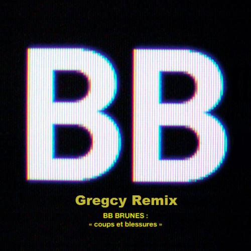 BB Brunes - Coups Et Blessures (Gregcy Remix)