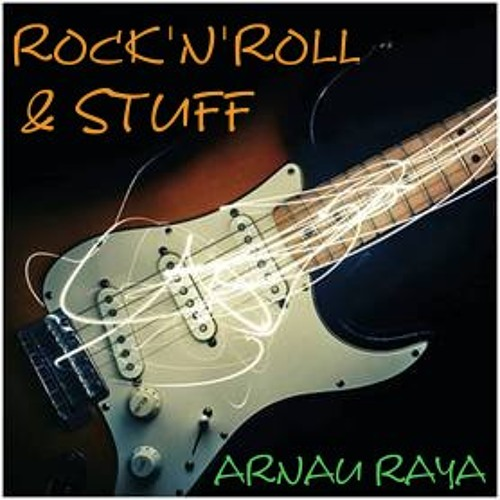 Arnau Raya - Rock'N'Roll & Stuff (Radio Edit)