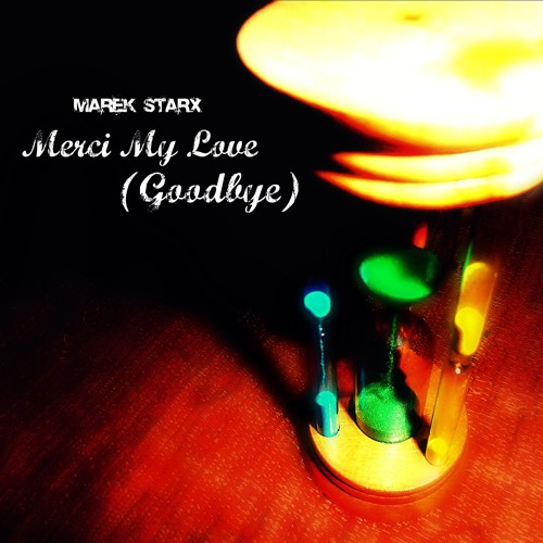 Marek Starx - Merci My Love (Goodbye)