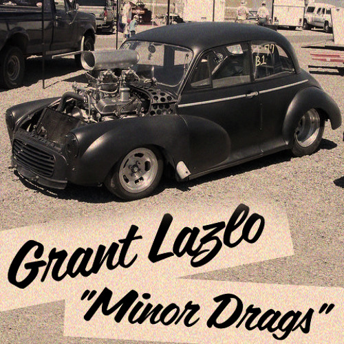 Grant Lazlo - The Minor Drags (snippet) /// Album out now ///