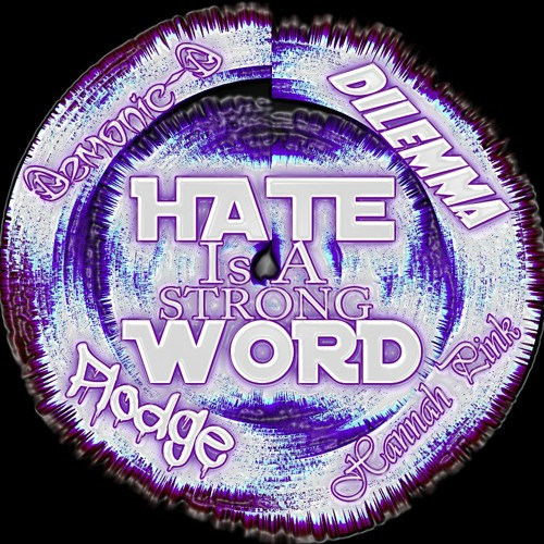 Demonic-D feat. Plodge, Dilemma & Hannah Pink- Hate Is A Strong Word