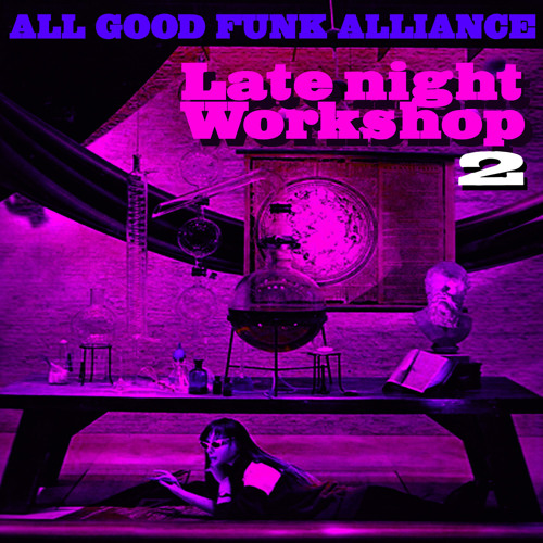 Late Night Workshop 2 (mixed by All Good Funk Alliance)