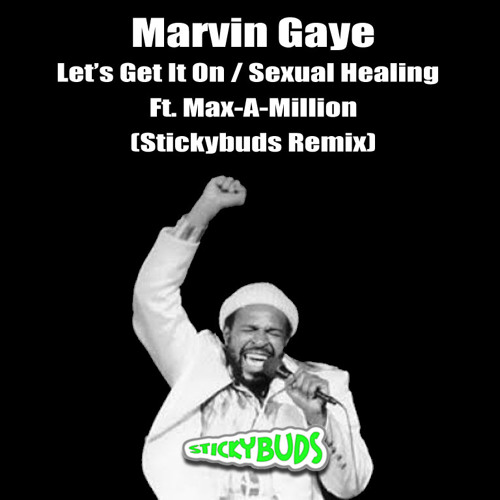 Marvin Gaye - Let's Get it On / Sexual Healing Ft. Max-A-Million (Stickybuds Remix)