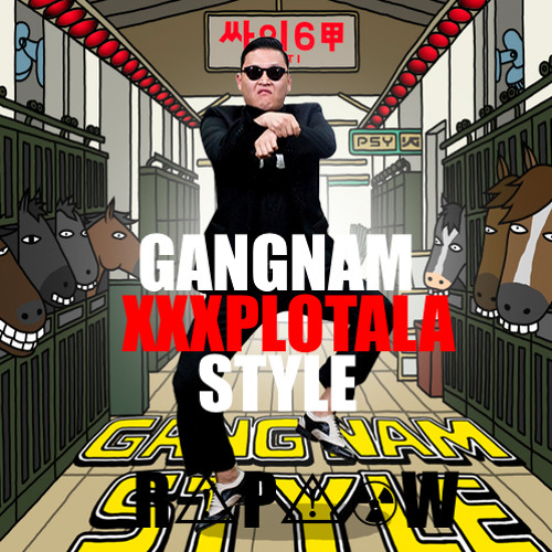 GANGNAM XXXPLOTALA STYLE