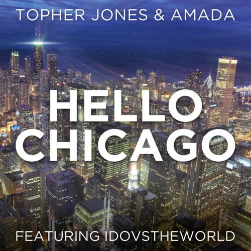 Topher Jones and Amada feat. IdoVsTheWorld - Hello Chicago [ULTRA] OUT NOW