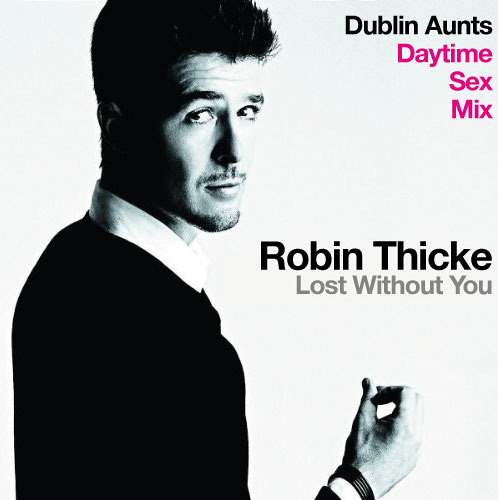 Robin Thicke - Lost Without You (Dublin Aunts Daytime Sex Mix) Free D/L