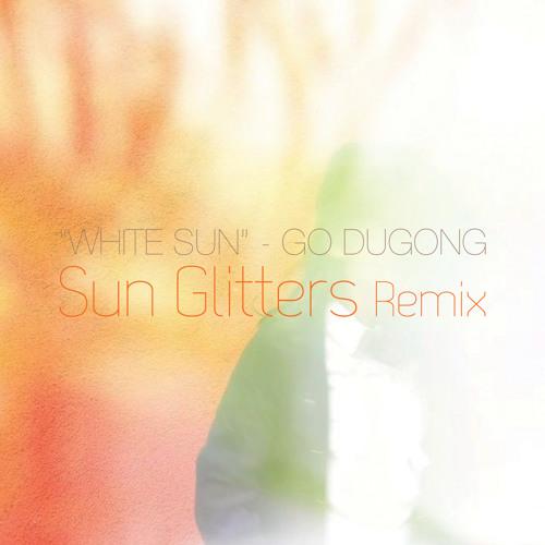 Go Dugong - White Sun (Sun Glitters Remix)