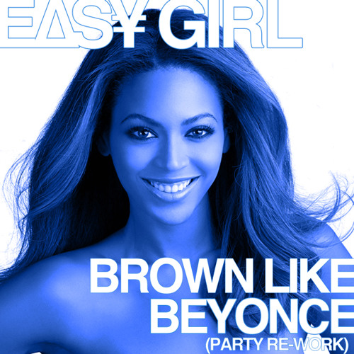 Brown Like Beyonce (Party Re-Work)