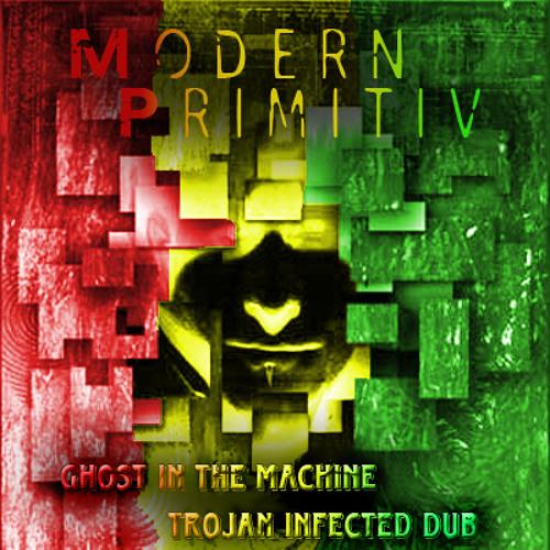 Modern Primitiv aka Frito Zanzibar - Ghost in the Machine - Trojan Infected Extended Dub