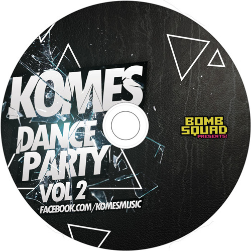 KOMES - DANCE PARTY VOL 2 [BOMB SQUAD] *FREE DOWNLOAD