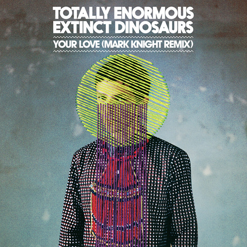 Totally Enormous Extinct Dinosaurs - Your Love (Mark Knight Remix) out now!