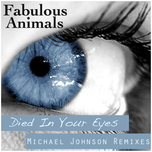 Fabulous Animals – Died In Your Eyes (Michael Johnson Extended Remix)