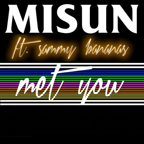 Misun ft. Sammy Bananas - Met You