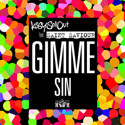 Kissy Sell Out - Gimme Sin Ft. Saint Saviour [SAN CITY HIGH] Rel: 29th OCT 2012