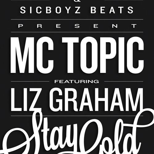 Mc Topic Featuring Liz Graham STAY GOLD