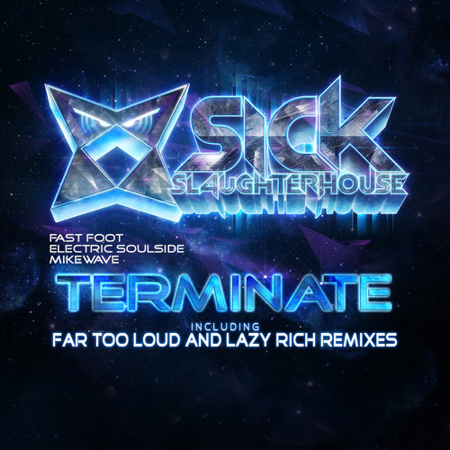 Fast Foot, Electric Soulside, MikeWave - Terminate - Far Too Loud & Lazy Rich Remixes (SSH) PREVIEW