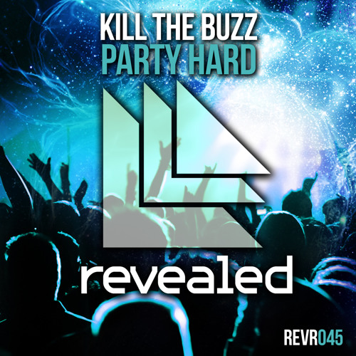 Kill The Buzz - Party Hard [Revealed Recordings] [OUT NOW!]