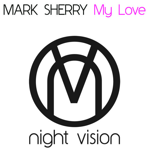 Mark Sherry - My Love (Outburst Mix) [Night Vision] [EDITED PREVIEW]
