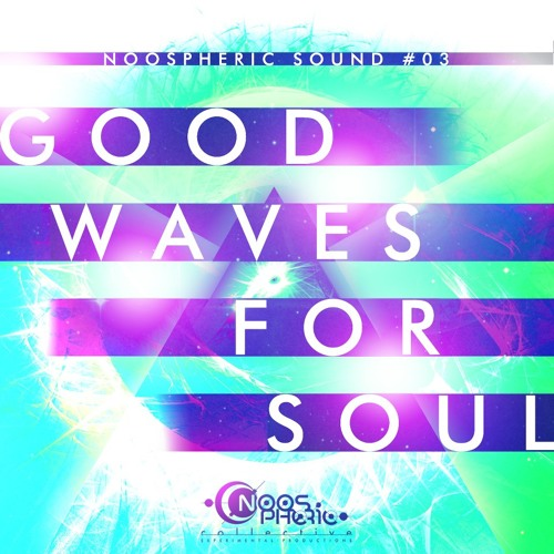 Noospheric- GOOD WAVES FOR SOUL - // FREE DOWNLOAD //