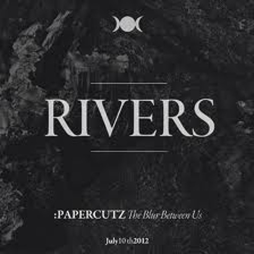 :PAPERCUTZ - Rivers (Un.Think Remix)