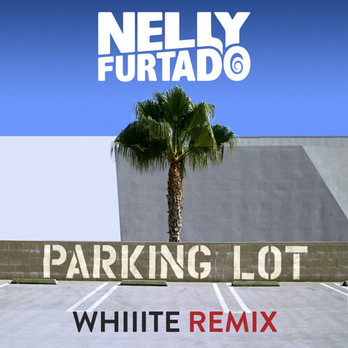 Nelly Furtado - Parking Lot (Whiiite Remix)