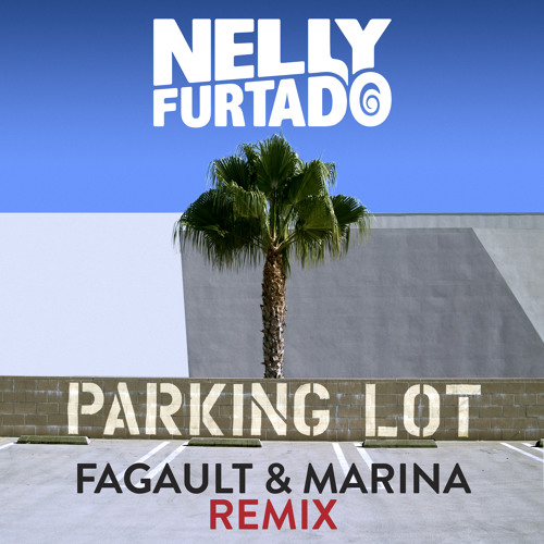 Nelly Furtado - Parking Lot (Fagau and Marina Remix)