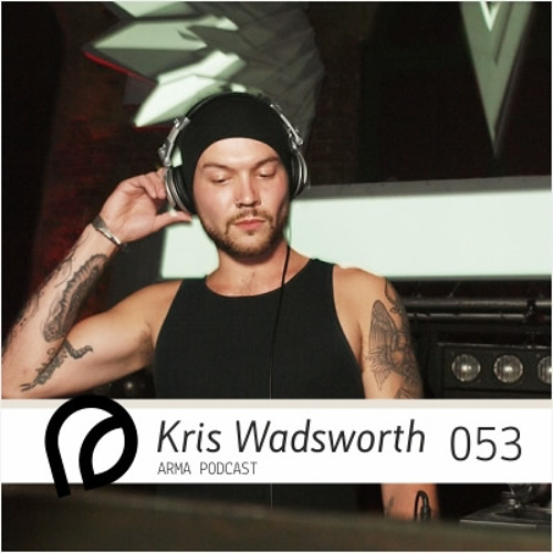 ARMA PODCAST 053: Kris Wadsworth @ Bordello