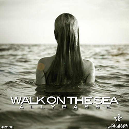 Allybasse - Walk On The Sea (Original Mix)