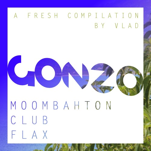 Gonzo [VLAD/OCT'12] /// Out Now! /// Moombahton /// Moombahcore /// Flax