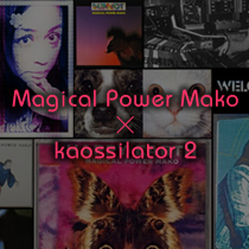 Magical Power Mako x KORG kaossilator 2