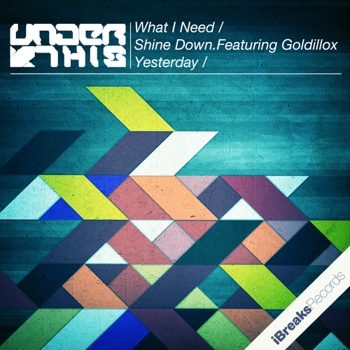 Under This - What I Need [iBreaks Records] - OUT NOW!!!