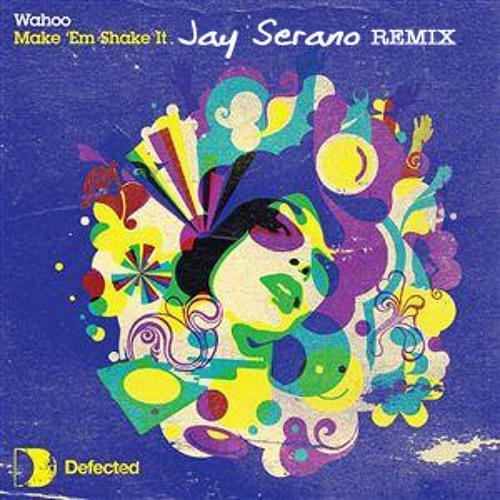 Wahoo - Make 'Em Shake It (Jay Serano Remix) **Preview