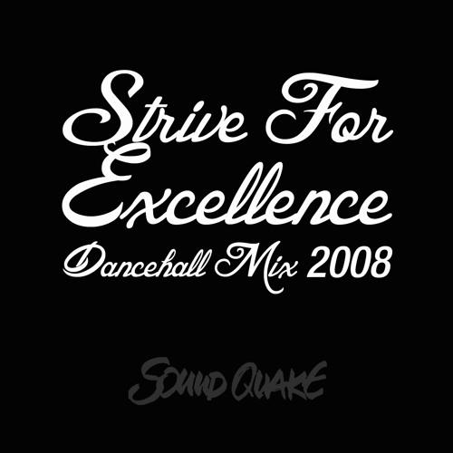 SOUND QUAKE - STRIVE FOR EXCELLENCE - DANCEHALL MIX 2008