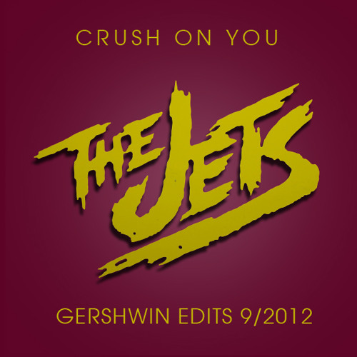 The Jets - Crush On You (GERSHWIN EDITS 9/2012)